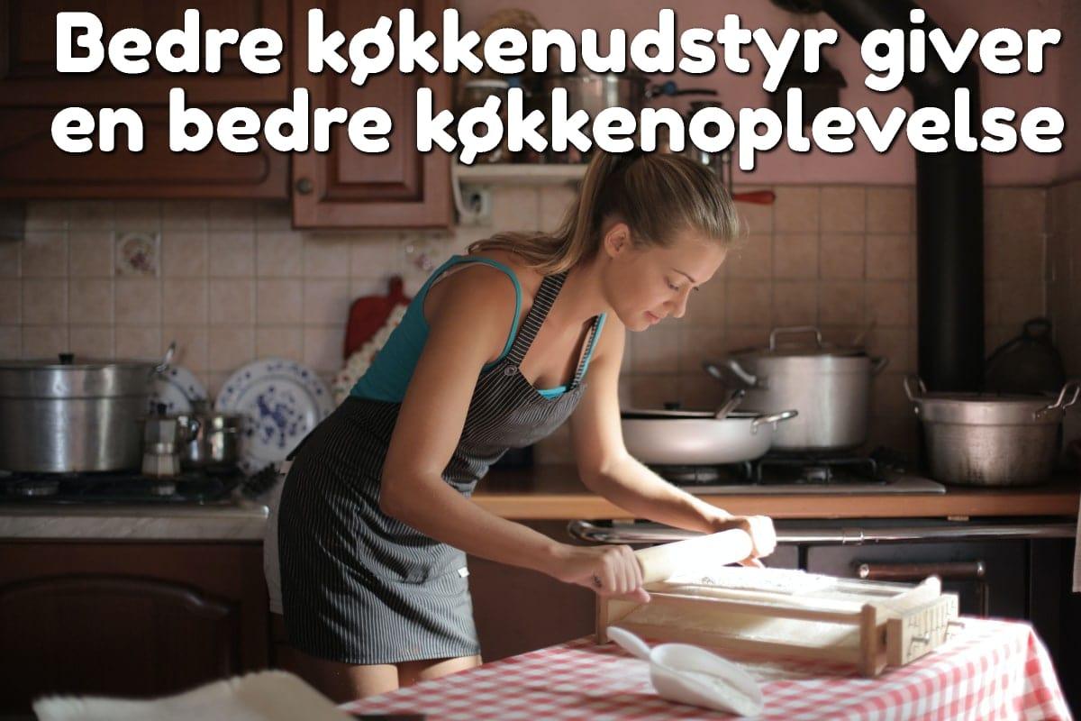 Bedre køkkenudstyr giver en bedre køkkenoplevelse
