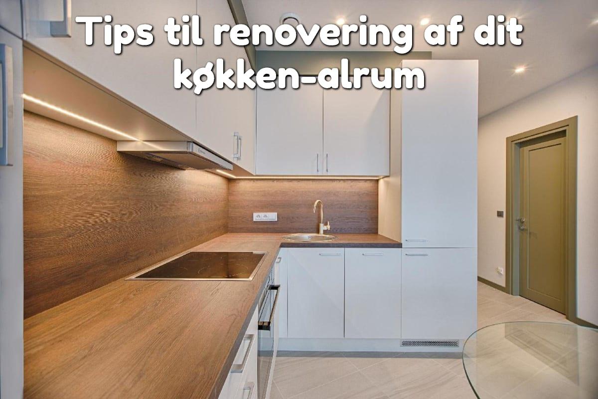 Tips til renovering af dit køkken-alrum