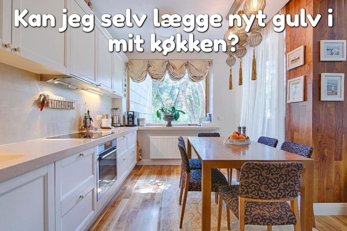 Kan jeg selv lægge nyt gulv i mit køkken?