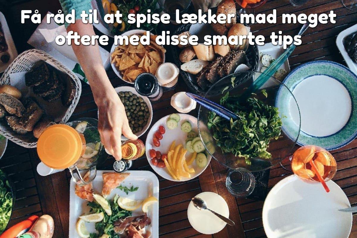 Få råd til at spise lækker mad meget oftere med disse smarte tips